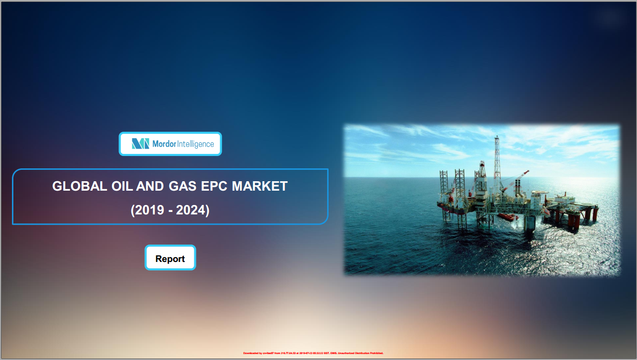 Global Oil & Gas EPC Market - Growth, Trends, and Forecast (2019 - 2024)